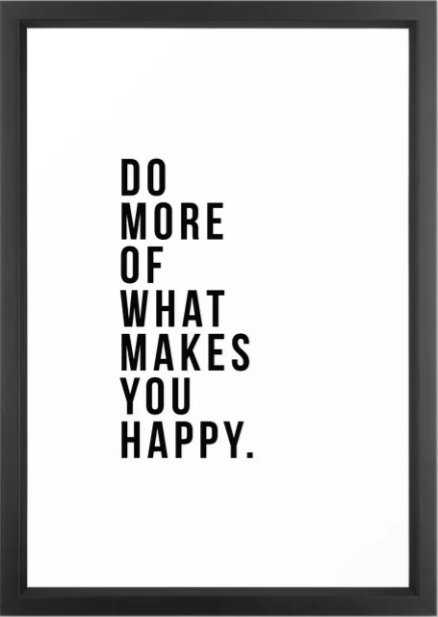 Do More Of What Makes You Happy Framed Art Print - Society6