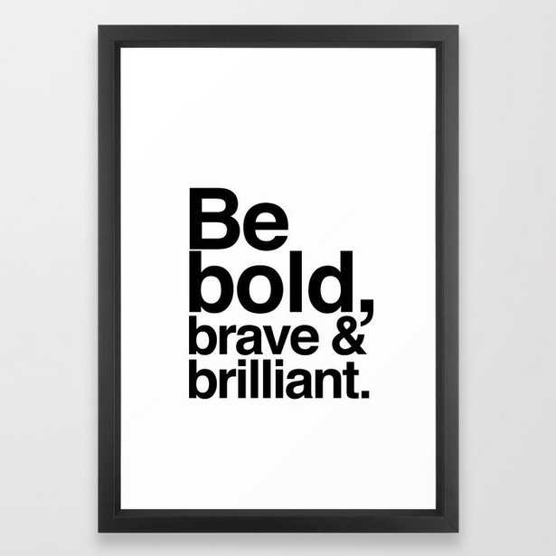 Be Bold, Brave & Brilliant Framed Art Print - Society6