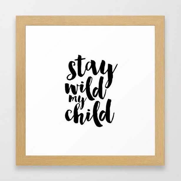 Stay Wild My Child, Kids Gift,Nursery Decor,Quote Prints,Typography Poster,Kids Room Decor Framed Art Print - Society6
