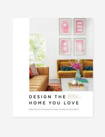 Design the Home You Love: Practical Styling Advice to Make the Most of Your Space (An Interior Design Book) by Havenly - Lulu and Georgia