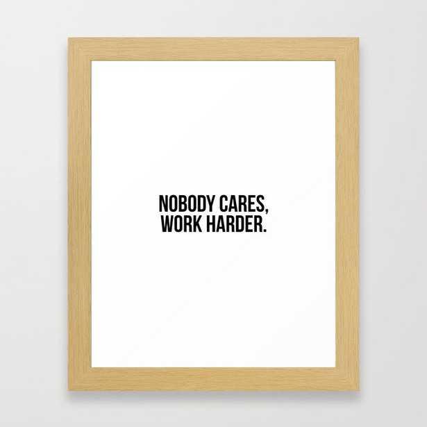 Nobody cares, work harder. Framed Art Print - Society6