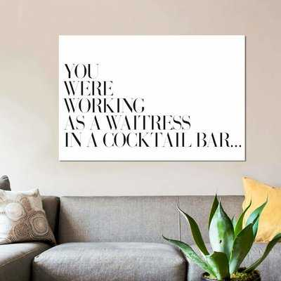 'You Were Working As a Waitress in a Cocktail Barâ?' Textual Art on Canvas - Wayfair