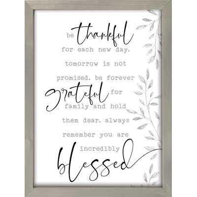 'Be Thankful for Each New Day. Tomorrow Is Not Promised. Forever Grateful for Family and Hold Them Dear. Always Remember You Are Incredibly Blessed' Picture Framed Textual Art on Wood - Wayfair