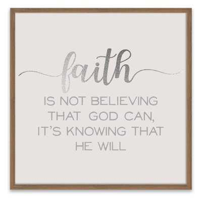 'Faith is Not Believing That God Can, It's Knowing That He Will' Framed Textual Art on Wood - Wayfair