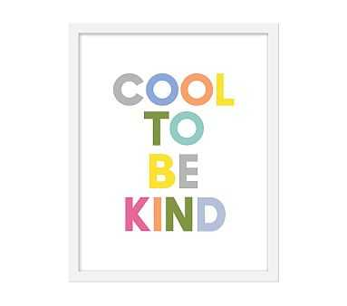 Cool To Be Kind White, 17x21, White Frame - Pottery Barn Kids