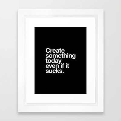 """Create something today even if it sucks- 10"""" X 12""""- Framed - Society6"""