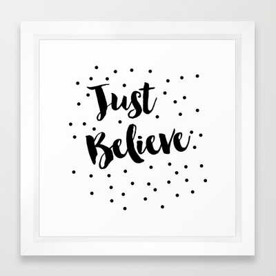 "Just Believe. Art Print - 10"" x 12"" - Vector White Frame - Society6"