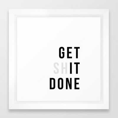 Get Sh(it) Done // Get Shit Done Framed Art Print - Society6