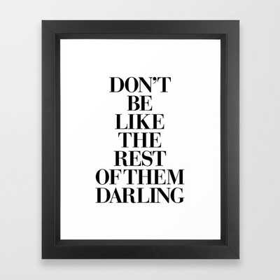 Don't Be Like the Rest of them Darling black-white typography poster black and white wall home decor Framed Art Print Mini - Society6