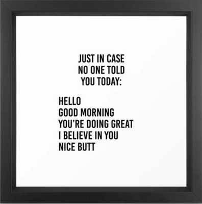 """Just in case no one told you today: hello / good morning / you're doing great / I believe in you Framed Art Print 12""""x12"""" - Society6"""