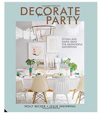 DECORATE FOR A PARTY: STYLISH AND SIMPLE IDEAS FOR MEANINGFUL GATHERINGS BOOK - Dash and Albert