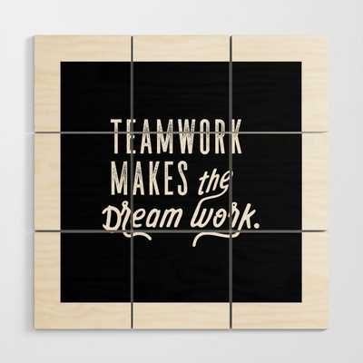 Motivational & Inspirational Quotes - Teamwork makes the dream work. MMS 590 Wood Wall Art - Society6