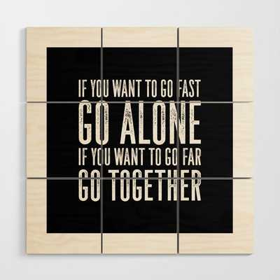 Motivational & Inspirational Quotes - If you want to go fast go alone - go together MMS 595 Wood Wall Art - Society6