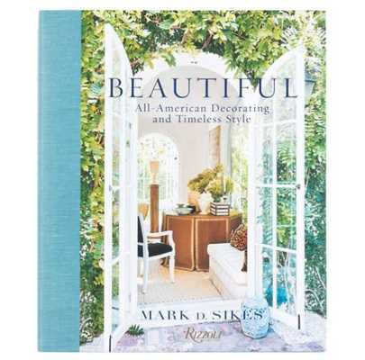 BEAUTIFUL: ALL-AMERICAN DECORATING AND TIMELESS STYLE BOOK - Dash and Albert