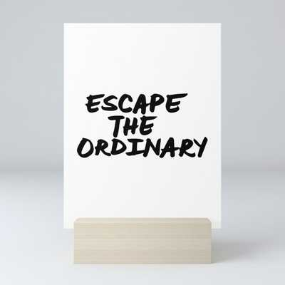 Escape the Ordinary Hand Letter Type Word Black & White Mini Art Print - 3x4, with stand - Society6