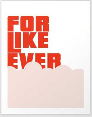 "For Like Ever Art Print, 28"" x 36"" - Society6"