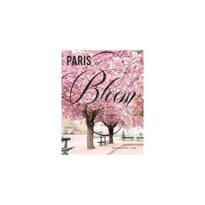 Paris in Bloom (Hardcover) (Georgianna Lane) - Target