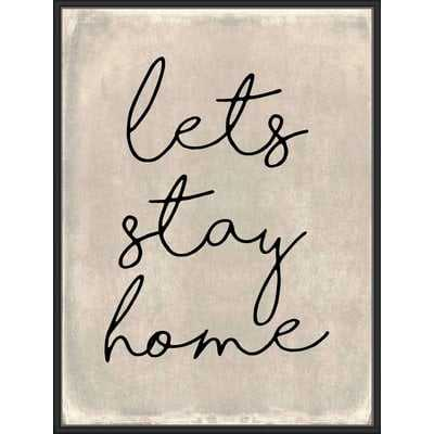 'Lets Stay Home' Framed Textual Art on Canvas - Wayfair