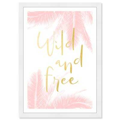 Motivational Quotes and Sayings Wild and Free Blush - Picture Frame Painting Print on Paper - Wayfair