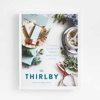 The Thirlby: A Field Guide to Vibrant Mind, Body and Soul - Crate and Barrel