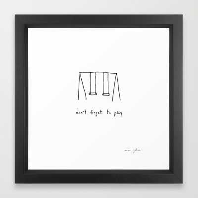 "Don't forget to play - 12"" x 12"" - Framed - Society6"