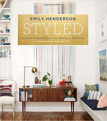 Styled: Secrets for Arranging Rooms, from Tabletops to Bookshelves- Kindle Edition - Amazon