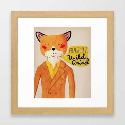 "Because I'm a Wild Animal - 12"" x 12"" - Framed - Society6"