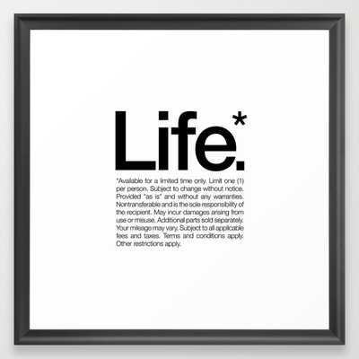 Life.* Available for a limited time only. (White) - Society6