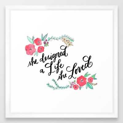 She Designed a Life She Loved - Calligraphy and Watercolor Floral Framed Art Print - 22x22 - vector white frame - Society6