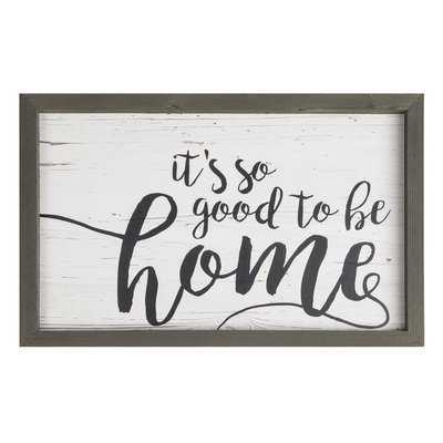 Farmhouse Frame 'It's So Good to Be Home' Framed Textual Art Print on Wood - Birch Lane