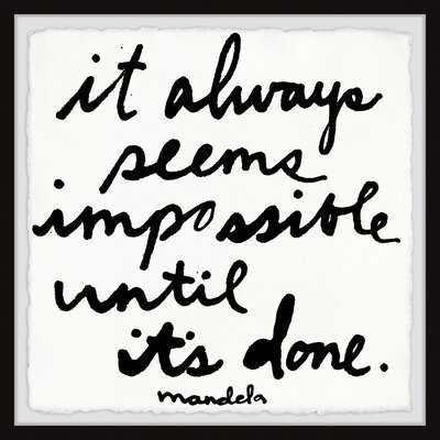 'It Always Seems Impossible Until It's Done' Framed Textual Art - Wayfair